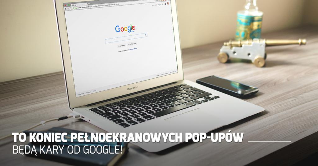 To koniec pełnoekranowych pop-upów – będą kary od Google!