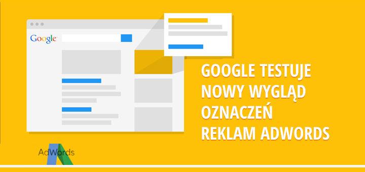 Google testuje nowy wygląd oznaczeń reklam AdWords