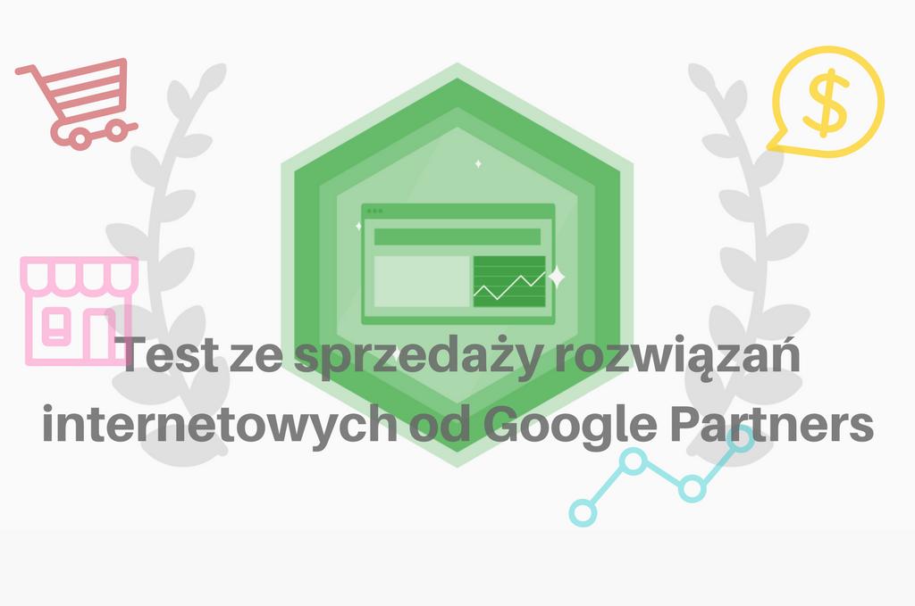 Test ze sprzedaży rozwiązań internetowych od Google Partners