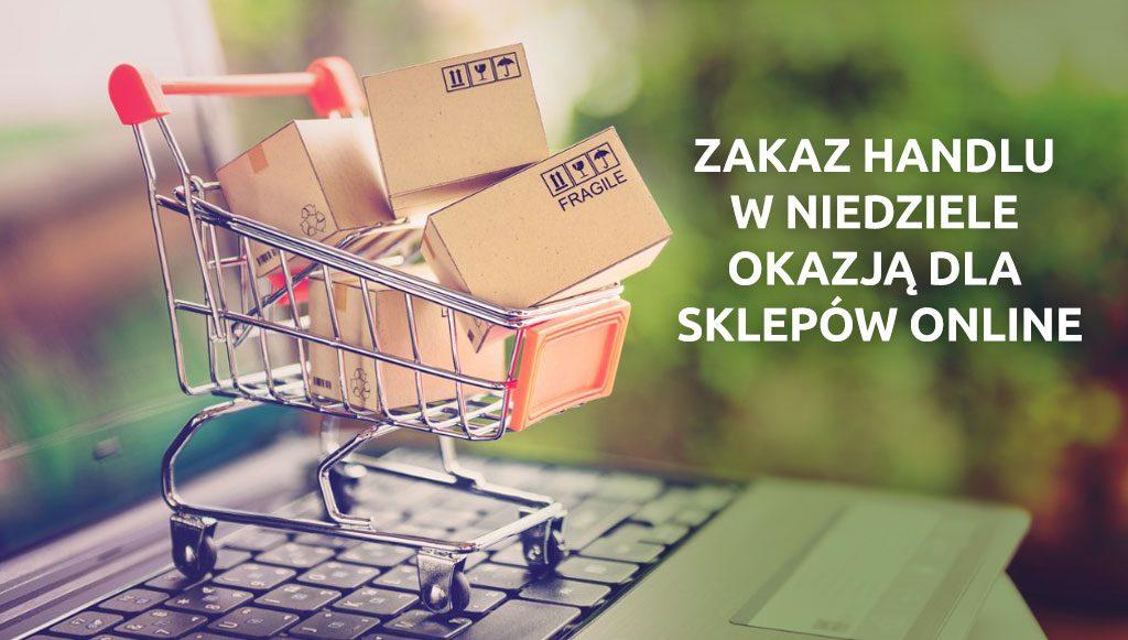 Zakaz handlu w niedziele okazją dla sklepów online
