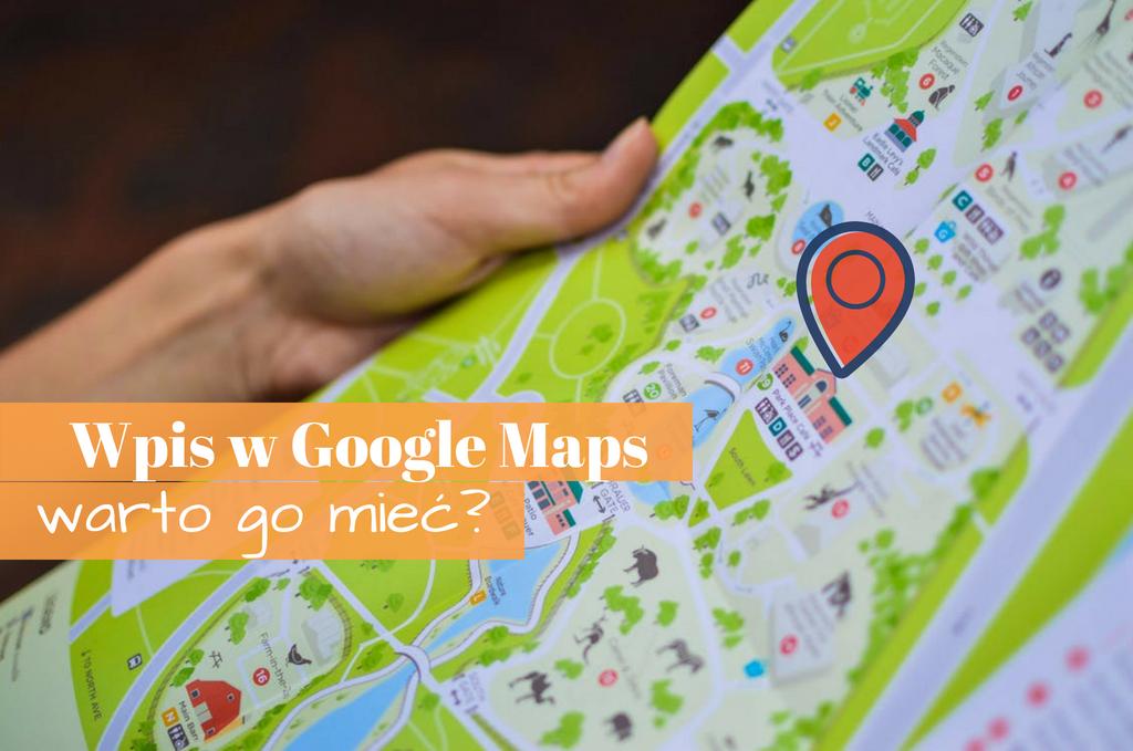 Wpis w Google Maps – warto go mieć?