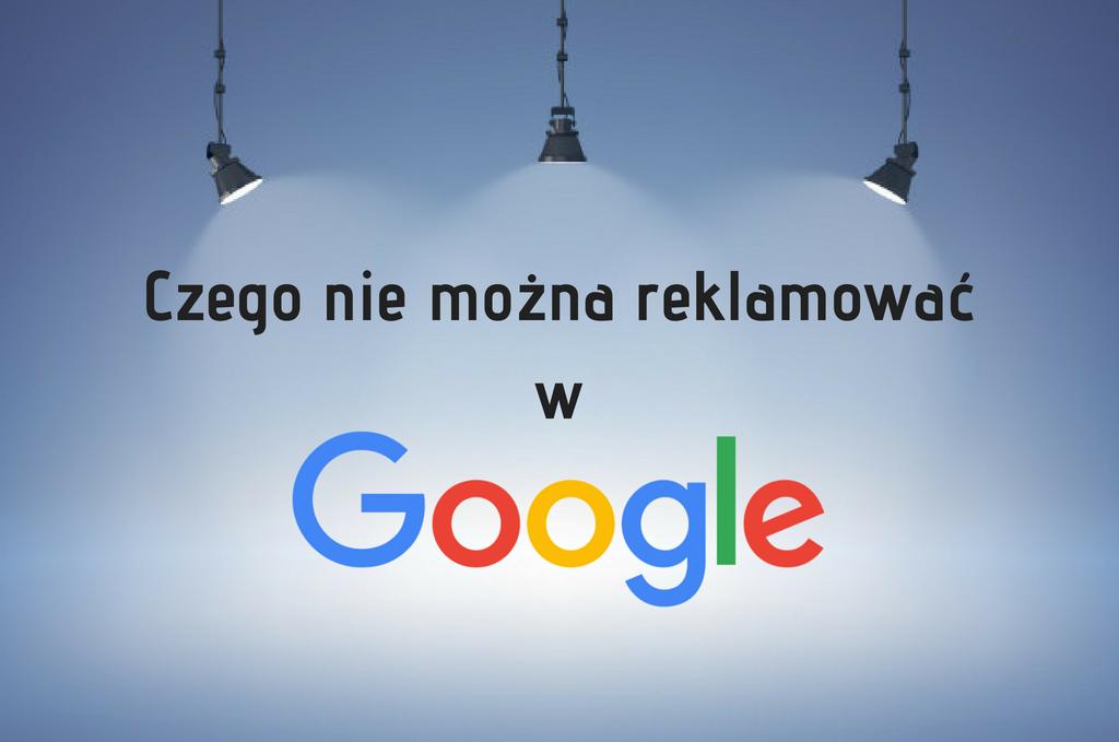 Czego nie można reklamować w Google Ads?