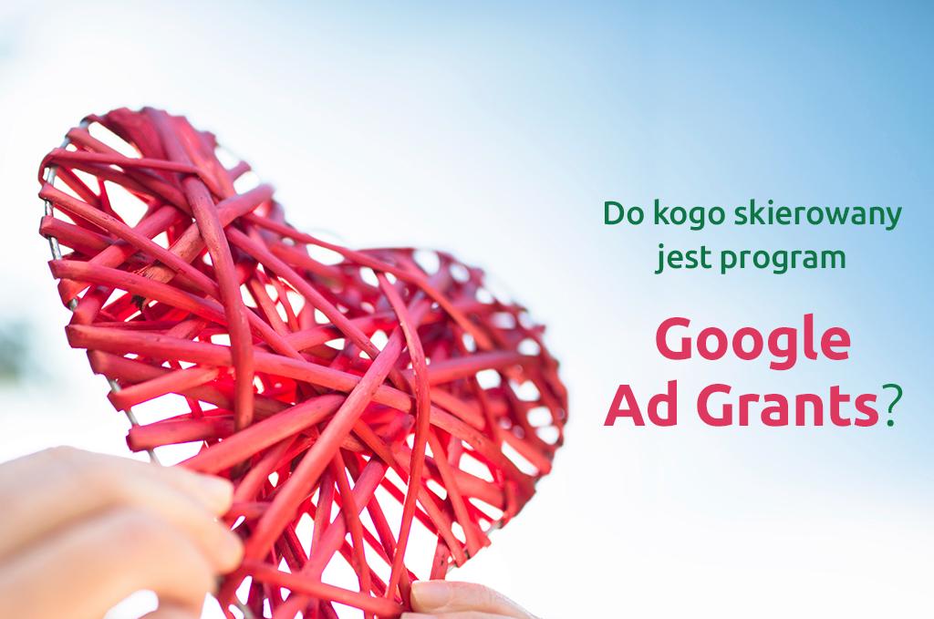 Do kogo skierowany jest program Google Ad Grants?