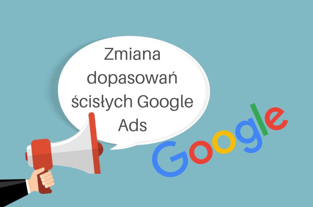 Google Ads: zmiany w dopasowaniach ścisłych – sprawdź szczegóły!