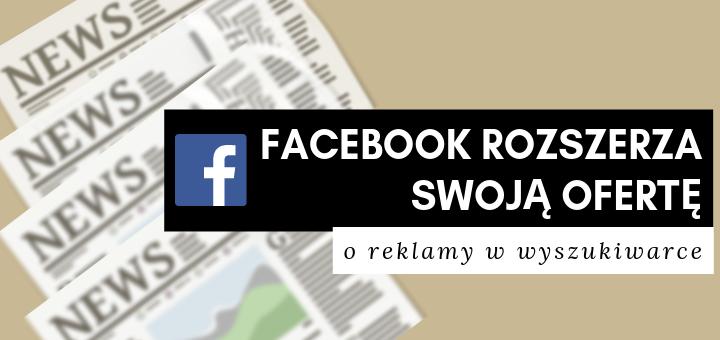 Facebook rozszerza swoją ofertę o reklamy w wyszukiwarce