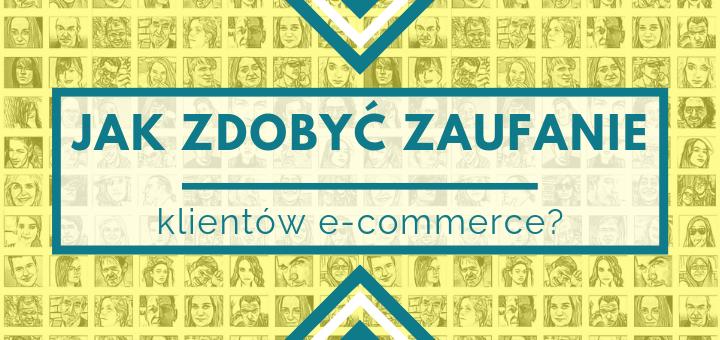Jak zdobyć zaufanie klientów e-commerce?