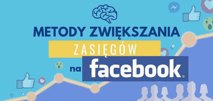 Metody zwiększania zasięgów na Facebook