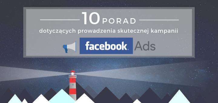 10 porad dotyczących prowadzenia skutecznej kampanii Facebook Ads