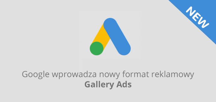 Google wprowadza nowy format reklamy Gallery Ads!